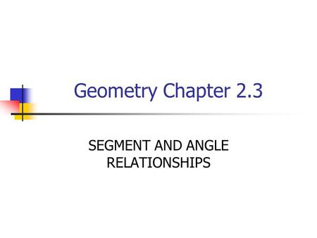 SEGMENT AND ANGLE RELATIONSHIPS