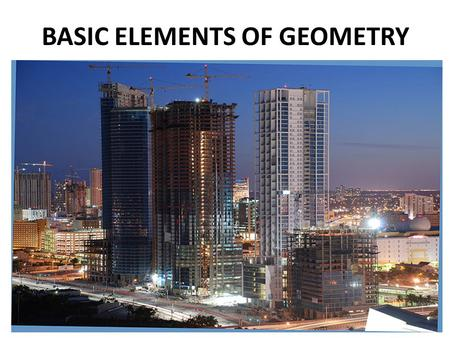 BASIC ELEMENTS OF GEOMETRY. FOLDABLE GEOMETRIC TERMS Basic Elements of Geometry.