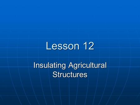 Lesson 12 Insulating Agricultural Structures Next Generation Science/Common Core Standards Addressed! CCSS. ELALiteracy. RST.9 ‐ 10.7Translate quantitative.