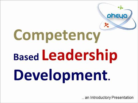 Competency Based Leadership Development... an Introductory Presentation.