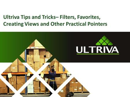 Ultriva Tips and Tricks– Filters, Favorites, Creating Views and Other Practical Pointers.