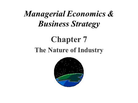 Managerial Economics & Business Strategy Chapter 7 The Nature of Industry.