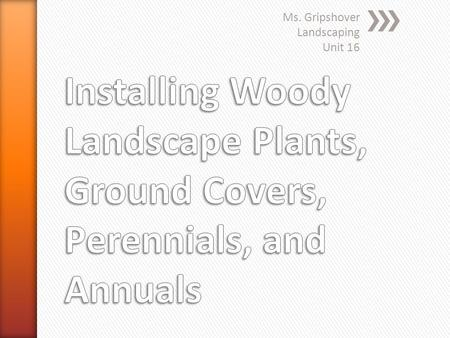 Ms. Gripshover Landscaping Unit 16. » Identify the different methods of harvesting plant materials used by the nursery » trade. » Prepare for planting.