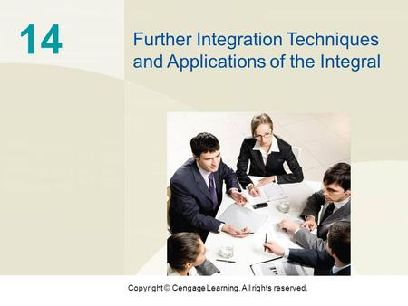 Copyright © Cengage Learning. All rights reserved. 14 Further Integration Techniques and Applications of the Integral.