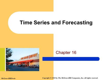 McGraw-Hill/Irwin Copyright © 2010 by The McGraw-Hill Companies, Inc. All rights reserved. Time Series and Forecasting Chapter 16.