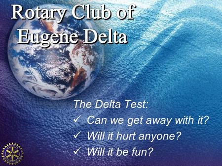 The Delta Test: Can we get away with it? Will it hurt anyone? Will it be fun?