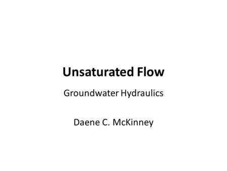 Unsaturated Flow Groundwater Hydraulics Daene C. McKinney.
