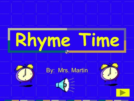 Rhyme Time By: Mrs. Martin.