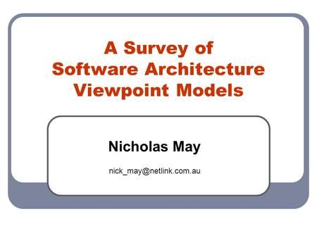 A Survey of Software Architecture Viewpoint Models Nicholas May