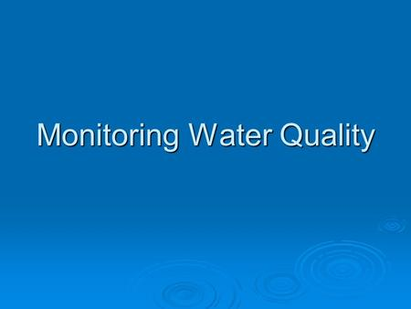 Monitoring Water Quality. Water Test  1. Salinity- Measures amount of dissolved salt in water  Needs to stay fairly constant.
