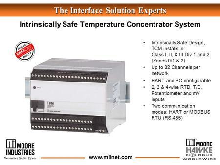 The Interface Solution Experts www.miinet.com Intrinsically Safe Design, TCM installs in: Class I, II, & III Div 1 and 2 (Zones 0/1 & 2) Up to 32 Channels.
