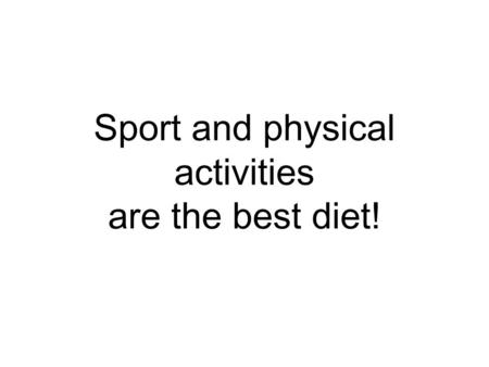 Sport and physical activities are the best diet!.