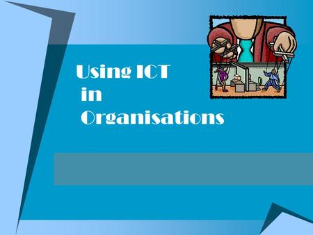 Using ICT in Organisations. What is an organisation?  An organisation is a group of people who work together towards the same goal. There are three main.
