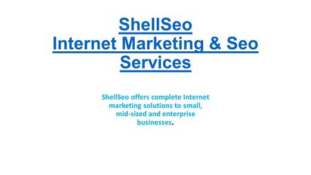 ShellSeo Internet Marketing & Seo Services ShellSeo offers complete Internet marketing solutions to small, mid-sized and enterprise businesses.