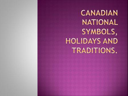 National symbols of Canada are the symbols that are used in Canada and abroad to represent the country and its people.