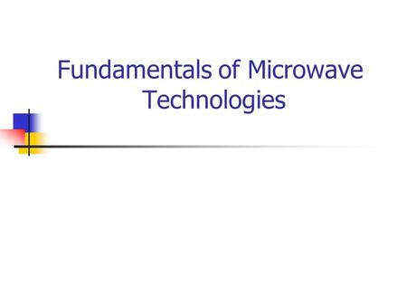 Fundamentals of Microwave Technologies. Historical Perspective Founded during WWII. Used for long-haul telecommunications. Displaced by fiber optic networks.