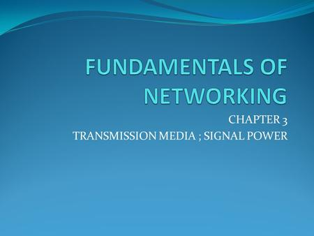 CHAPTER 3 TRANSMISSION MEDIA ; SIGNAL POWER. Introduction Communications network cannot exist without a medium to connect the source and the receiver.