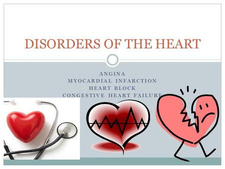 ANGINA MYOCARDIAL INFARCTION HEART BLOCK CONGESTIVE HEART FAILURE DISORDERS OF THE HEART.