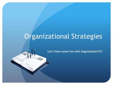 Organizational Strategies Let's Have some Fun with Organization!!!!!