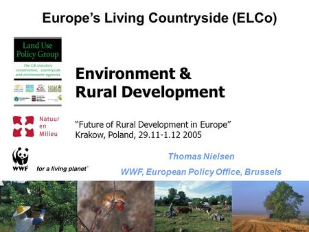 "Europe's Living Countryside (ELCo) All photos © WWF / Ola Jennersten Environment & Rural Development ""Future of Rural Development in Europe"" Krakow, Poland,"