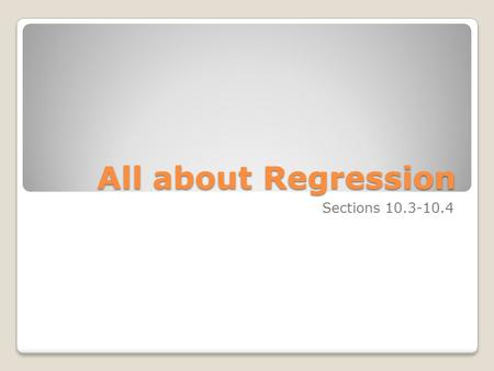 All about Regression Sections 10.3-10.4. Section 10-4 regression Objectives ◦Compute the equation of the regression line ◦Make a prediction using the.