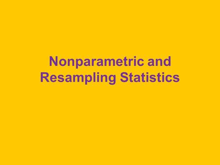 Nonparametric and Resampling Statistics. Wilcoxon Rank-Sum Test To compare two independent samples Null is that the two populations are identical The.