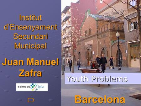 Institut d'Ensenyament Secundari Municipal Juan Manuel Zafra Barcelona Youth Problems.