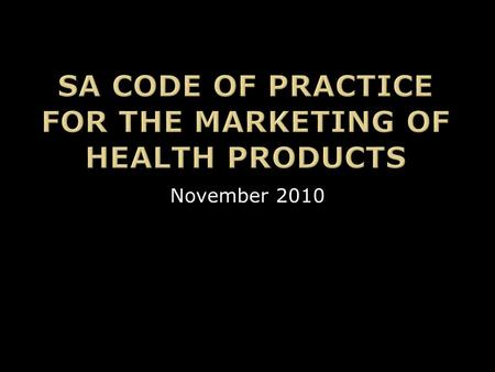 November 2010.  The Case for a Marketing Code of Practice  The Marketing Code of Practice Journey  The Parts to the Code  So What?  Examples & Scenarios.
