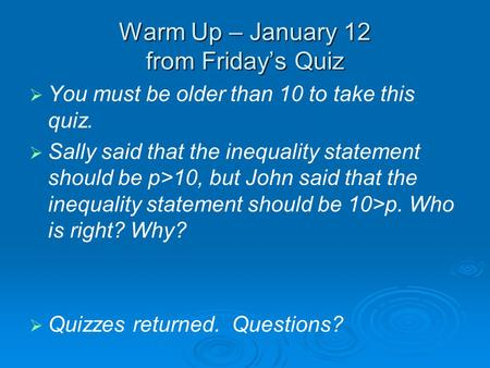Warm Up – January 12 from Friday's Quiz   You must be older than 10 to take this quiz.   Sally said that the inequality statement should be p>10, but.