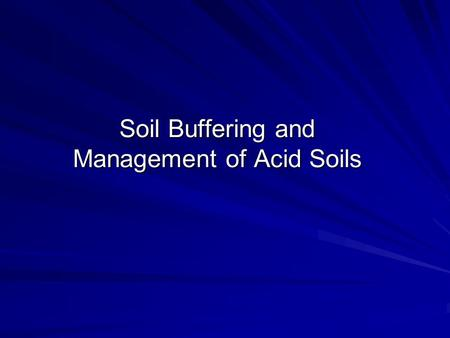 Soil Buffering and Management of Acid Soils. pH pH = - log (H + ) If (H + ) = 1 x 10 -3 mol/L (H + ) = 0.001 mol/L pH = - log (1 x 10 -3 ) pH = - (-3)