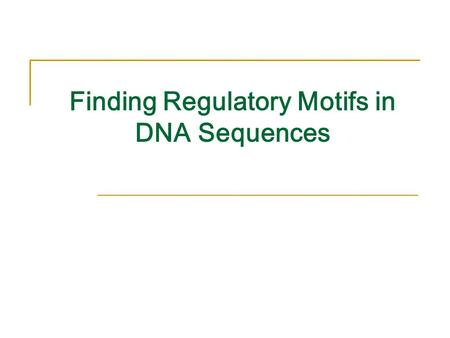 Finding Regulatory Motifs in DNA Sequences. Motifs and Transcriptional Start Sites gene ATCCCG gene TTCCGG gene ATCCCG gene ATGCCG gene ATGCCC.