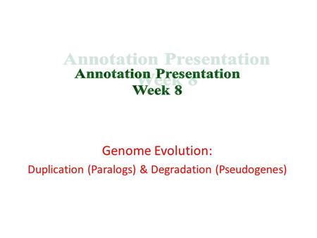 Genome Evolution: Duplication (Paralogs) & Degradation (Pseudogenes)