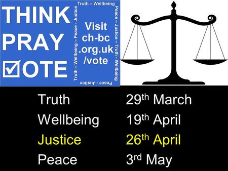 Truth 29 th March Wellbeing 19 th April Justice 26 th April Peace 3 rd May.