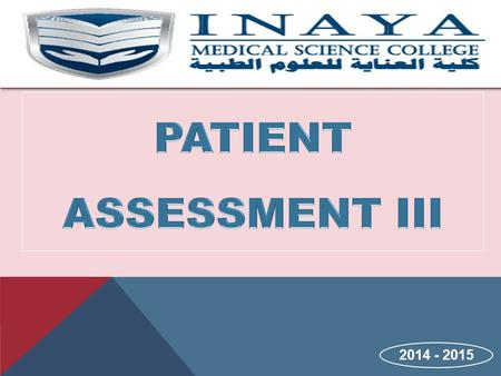 2014 - 2015. COURSE NAME : PATIENT ASSESSMENT 111 COURSE CODE: EMS (351) DAY: SUNDAY, MONDAY (Theory) TIME : 1:2 pm / 2:3 pm PRACTICAL DAY: TUESDAY TIME.
