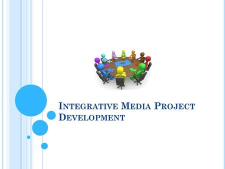 I NTEGRATIVE M EDIA P ROJECT D EVELOPMENT. O VERVIEW  Introduction  Steps in developing integrative media projects  Definition phase  Construction.