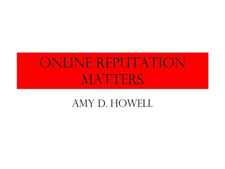 Online Reputation Matters Amy d. Howell. Most Popular sites.