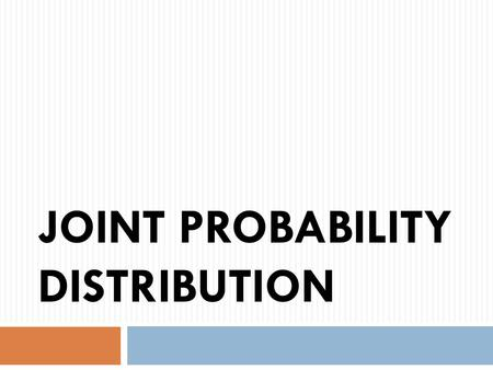 JOINT PROBABILITY DISTRIBUTION. Joint Probability Distributions  Given two random variables X and Y that are defined on the same probability space, the.