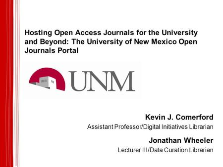 Hosting Open Access Journals for the University and Beyond: The University of New Mexico Open Journals Portal Kevin J. Comerford Assistant Professor/Digital.