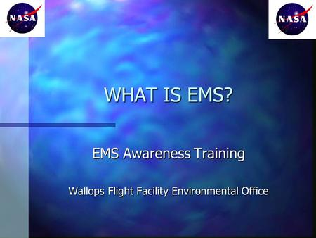 WHAT IS EMS? EMS Awareness Training Wallops Flight Facility Environmental Office.