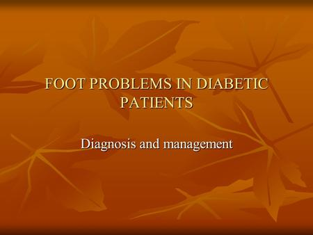 FOOT PROBLEMS IN DIABETIC PATIENTS Diagnosis and management.
