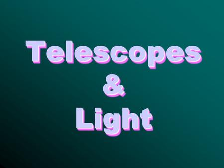 Telescopes & Light. The Powers of a Telescope Light Gathering Power Light Gathering Power : Astronomers prefer *large* telescopes. A large telescope can.