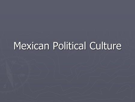 Mexican Political Culture. Population ► ► Over 100 million people in Mexico   60% Mestizo   30% Amerindian (Indigenous)   10% other (European, Asian,