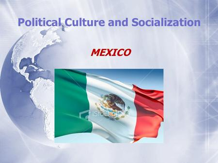 Political Culture and Socialization MEXICO. SYSYEM FUNCTIONS of the Political System.