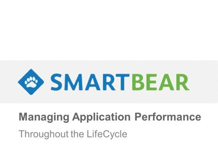 Managing Application Performance Throughout the LifeCycle.