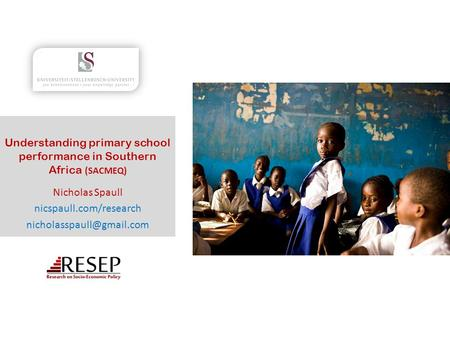 Understanding primary school performance in Southern Africa (SACMEQ) Nicholas Spaull nicspaull.com/research