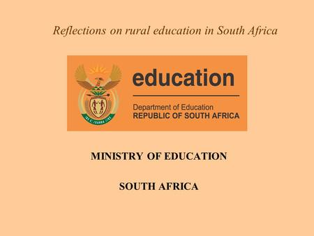 Reflections on rural education in South Africa MINISTRY OF EDUCATION SOUTH AFRICA.