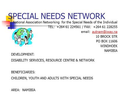 SPECIAL NEEDS NETWORK National Association Networking for the Special Needs of the Individual TEL: +264 61 224561 / FAX: +264 61 228255