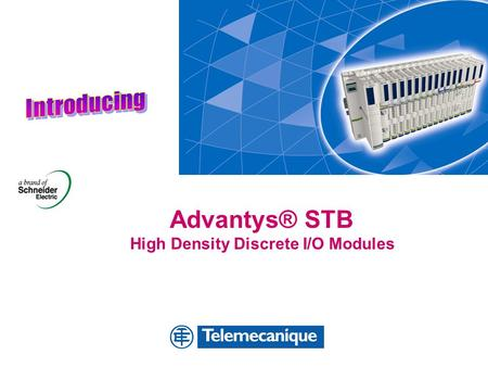 Advantys® STB High Density Discrete I/O Modules. AGP - English 2 Advantys® STB Advantys STB delivers customer value in distributed I/O Smart Built-in.