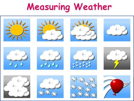  Scientist use tools to measure the weather. Tools to measure the weather Tools to tell how warm the air is. Tools to tell how fast the wind is blowing.