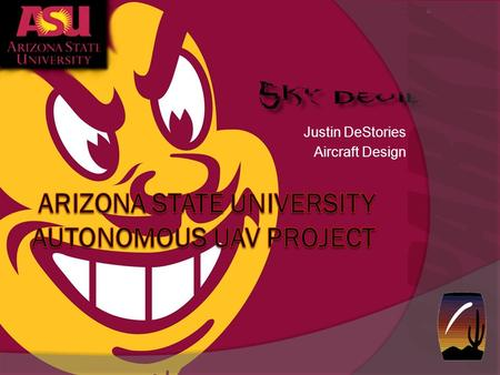 Justin DeStories Aircraft Design. Objective/Requirements  The UAV team at Arizona State University is designing, optimizing, and building an autonomous.